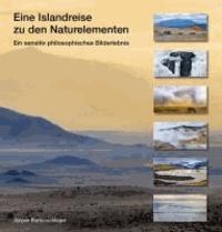 Eine Islandreise zu den Naturelementen - Ein sensitiv philosophisches Bilderlebnis.