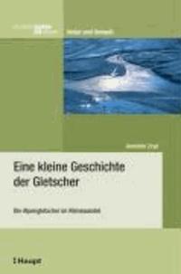 Eine kleine Geschichte der Gletscher - Die Alpengletscher im Klimawandel.
