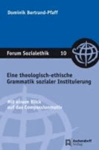 Eine theologisch-ethische Grammatik sozialer Instituierung - Mit einem Blick auf das Compassionmotiv.