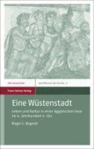 Eine Wüstenstadt - Leben und Kultur in einer ägyptischen Oase im 4. Jahrhundert n. Chr..