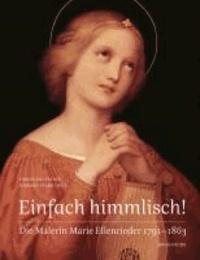 Einfach himmlisch! - Die Malerin Marie Ellenrieder 1791-1863.