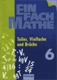 EinFach Mathe 6. Teiler, Vielfache und Brüche - Jahrgangsstufe 6.