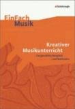 EinFach Musik Kreativer Musikunterricht - Ausgewählte Beispiele und Methoden.