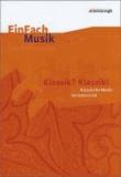 EinFach Musik - EinFach Musik. Klassik? Klassik!: Musikalische Klassik im Unterricht.