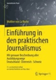 Einführung in den praktischen Journalismus - Mit genauer Beschreibung aller Ausbildungswege Deutschland Österreich Schweiz.
