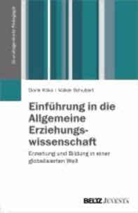Einführung in die Allgemeine Erziehungswissenschaft - Erziehung und Bildung in einer globalisierten Welt.