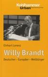 Einhart Lorenz - Willy Brandt - Deutscher, Europäer, Weltbürger.