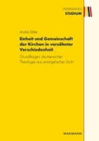 Einheit und Gemeinschaft der Kirchen in versöhnter Verschiedenheit - Grundfragen ökumenischer Theologie aus evangelischer Sicht.