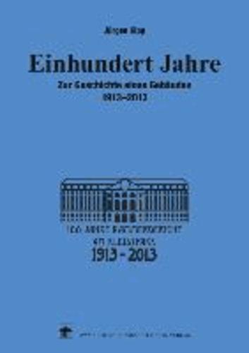 Einhundert Jahre - Zur Geschichte eines Gebäudes 1913-2013.
