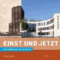 Einst und Jetzt. Neuenhagen bei Berlin - Einst und Jetzt.