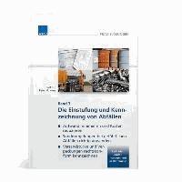 Einstufung und Kennzeichnung von Abfällen - Abfall-, gefahrgut- und gefahrstoffrechtliche Vorgaben in einem Band gesammelt..