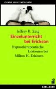 Einzelunterricht bei Erickson - Hypnotherapeutische Lektionen bei Milton H. Erickson.