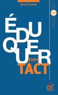 Eirick Prairat - Eduquer avec tact - Vertu et compétence de l'enseignant.