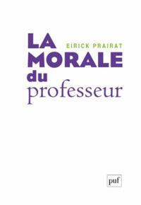 Eirick Prairat - La morale du professeur.