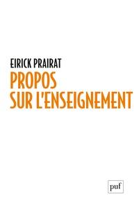 Eirick Prairat - Propos sur l'enseignement - Notions, auteurs, études.