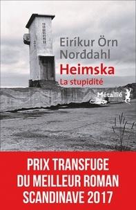 Eirikur Örn Norddahl - Heimska - La stupidité.