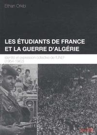 Eithan Orkibi - Les étudiants de France et la guerre d'Algérie - Identité et expression collective de l'UNEF (1954-1962).