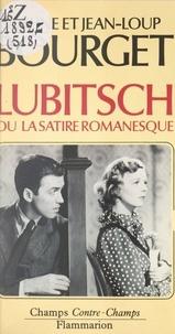 Eithne Bourget et Jean-Loup Bourget - Lubitsch - Ou La satire romanesque.