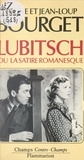 Eithne Bourget et Jean-Loup Bourget - Lubitsch - Ou La satire romanesque.