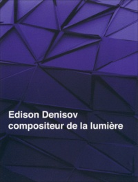 Ekaterina Kouprovskaia-Bruggeman - Edison Denisov, compositeur de la lumière.