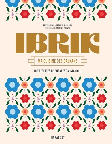 Ibrik. Ma cuisine des Balkans