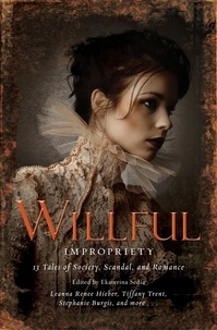Ekaterina Sedia - Wilful Impropriety - 13 Tales of Society and Scandal.