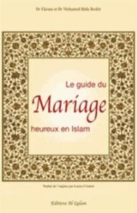 Ekram Beshir et Mohamed Rida Beshir - Le Guide du mariage heureux en Islam.