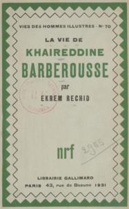 Ekrem Rechid - La vie de Khaireddine Barberousse.