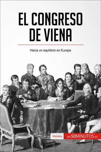 El Congreso de Viena - Hacia un equilibrio en Europa.