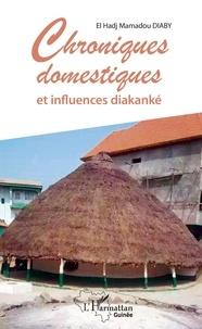 Ebooks français gratuits télécharger pdf Chroniques domestiques et influences diakanké PDB iBook MOBI par El Hadj Mamadou Diaby