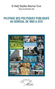El Hadj Seydou Nourou Touré - Pilotage des politiques publiques au Sénégal de 1960 à 2012.