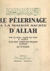 El Hadj Sliman ben Ibrahim Baamer et Etienne Dinet - Le pèlerinage à la maison sacrée d'Allah.