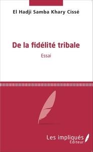 El Hadji Samba Khary Cissé - De la fidélité tribale - Essai.