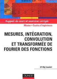 El-Haj Laamri - Mesures, intégration, convolution et transformée de Fourier des fonctions - Rappels de cours et exercices corrigés.