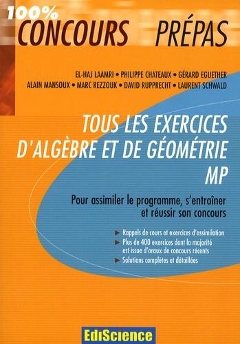 El-Haj Laamri et Philippe Chateaux - Tous les exercices d'algèbre et de géométrie MP - Pour assimiler le programme, s'entraîner et réussir son concours.