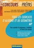El Haj Laamri et Philippe Chateaux - Tous les exercices d'Algèbre et de Géométrie MP - Pour assimiler le programme, s'entraîner et réussir son concours.