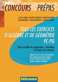 El Haj Laamri et Philippe Chateaux - Tous les exercices d'Algèbre et de Géométrie PC-PSI - Pour assimiler le programme, s'entraîner et réussir son concours.