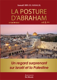 El khalil ismael Ibn - La posture d'abraham - un regard surprenant sur israel et la palestine.