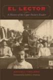 El Lector - A History of the Cigar Factory Reader.