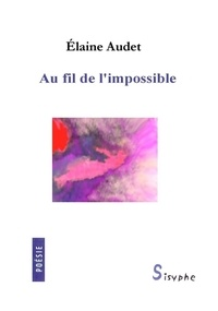 Elaine Audet - Au fil de l'impossible.