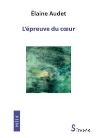 Elaine Audet - L'épreuve du coeur.