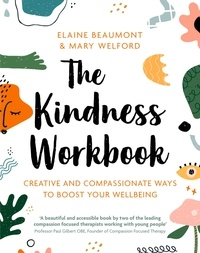Elaine Beaumont et Mary Welford - The Kindness Workbook - Creative and Compassionate Ways to Boost Your Wellbeing.