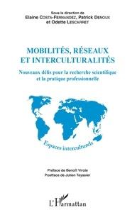 Elaine Costa-Fernandez et Patrick Denoux - Mobilités, réseaux et interculturalités - Nouveaux défis pour la recherche scientifique et la pratique professionnelle.