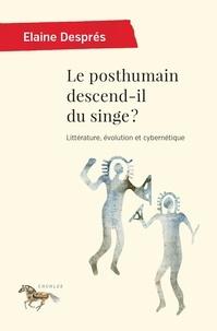 Elaine Després - Le posthumain descend-il du singe ? - Littérature évolution et cybernétique.