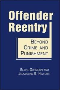 Elaine Gunnison et Jacqueline B. Helfgott - Offender Reentry - Beyond Crime and Punishment.
