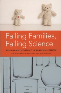 Elaine Howard Ecklund et Anne-E Lincoln - Failing Families, Failing Science - Work-Family Conflict in Academic Science.
