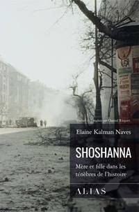 Elaine Kalman Naves et Chantal Ringuet - Shoshanna - Mère et fille dans les ténèbres de l'histoire.
