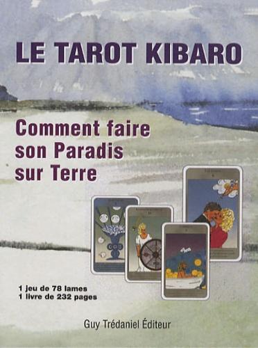 Elaine Kibaro - Le tarot Kibaro - Comment faire son paradis sur terre.