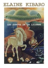 Elaine Kibaro - Les contes de la licorne.