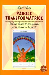 Elaine Kibaro - PAROLE TRANSFORMATRICE. - Réaliser chacun de nos souhaits par le pouvoir de la parole.